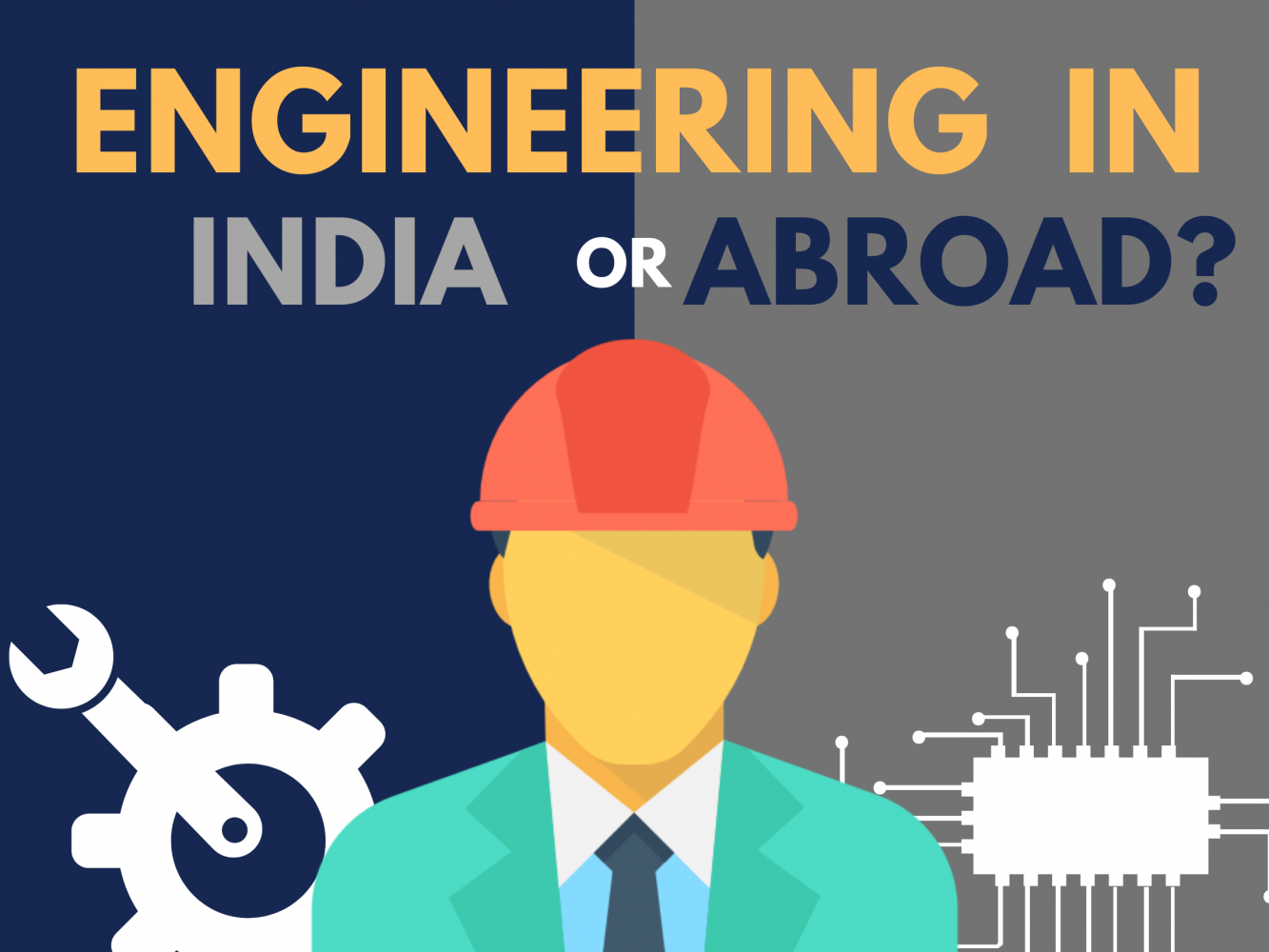 Top 4 things to consider before pursuing Engineering in India or Abroad