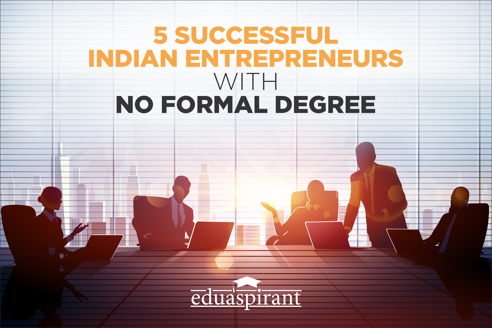 5 Successful Indian Entrepreneurs who have made it big without a degree