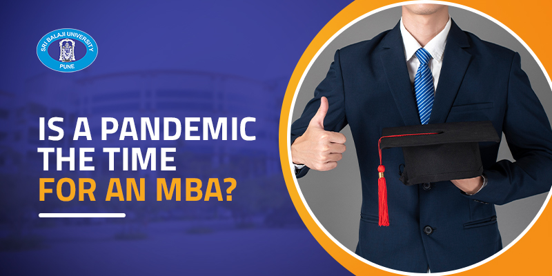 An MBA in Pandemic is the Saviour in Distress: Go For It!
